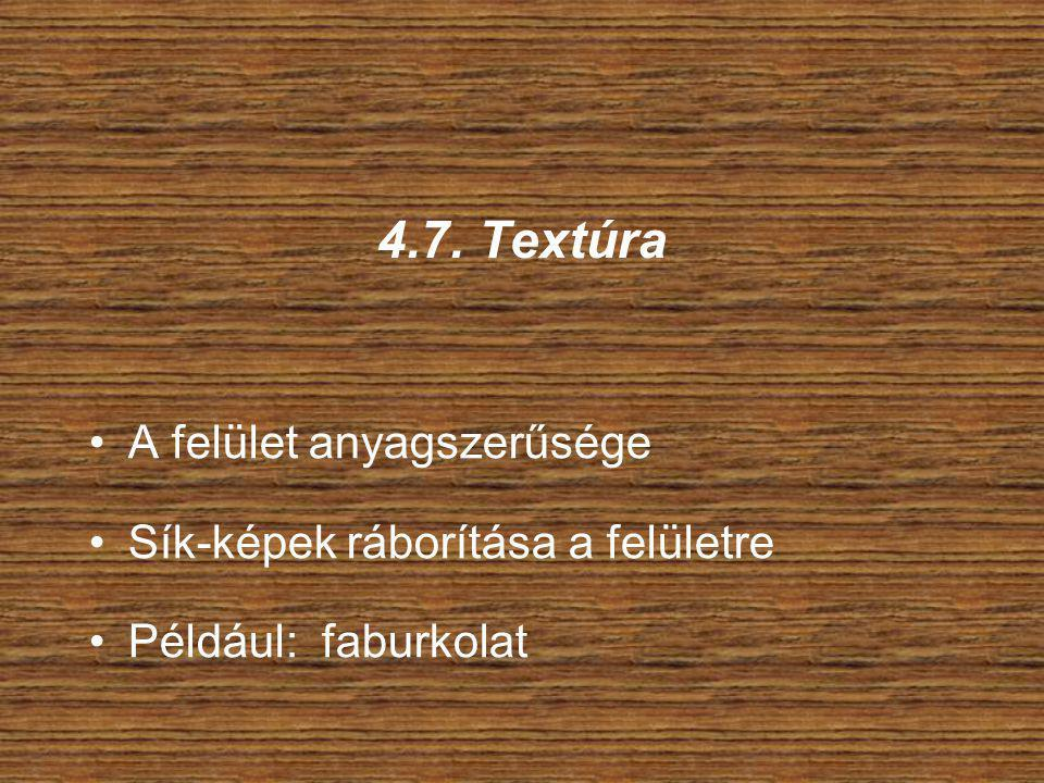 4.7. Textúra A felület anyagszerűsége Sík-képek ráborítása a felületre Például: faburkolat
