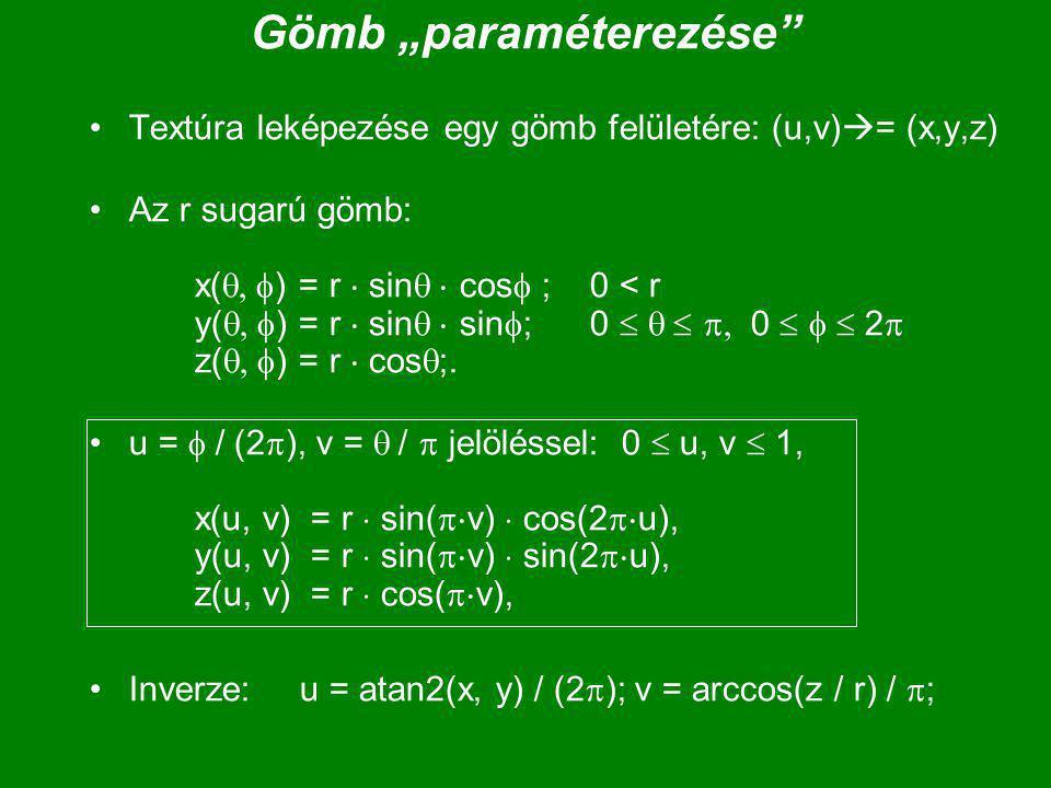 """Gömb """"paraméterezése Textúra leképezése egy gömb felületére: (u,v)  = (x,y,z) Az r sugarú gömb: x(  ) = r  sin  cos  ; 0 < r y(  ) = r  sin  sin  ; 0    0   2  z(  ) = r  cos  ;."""