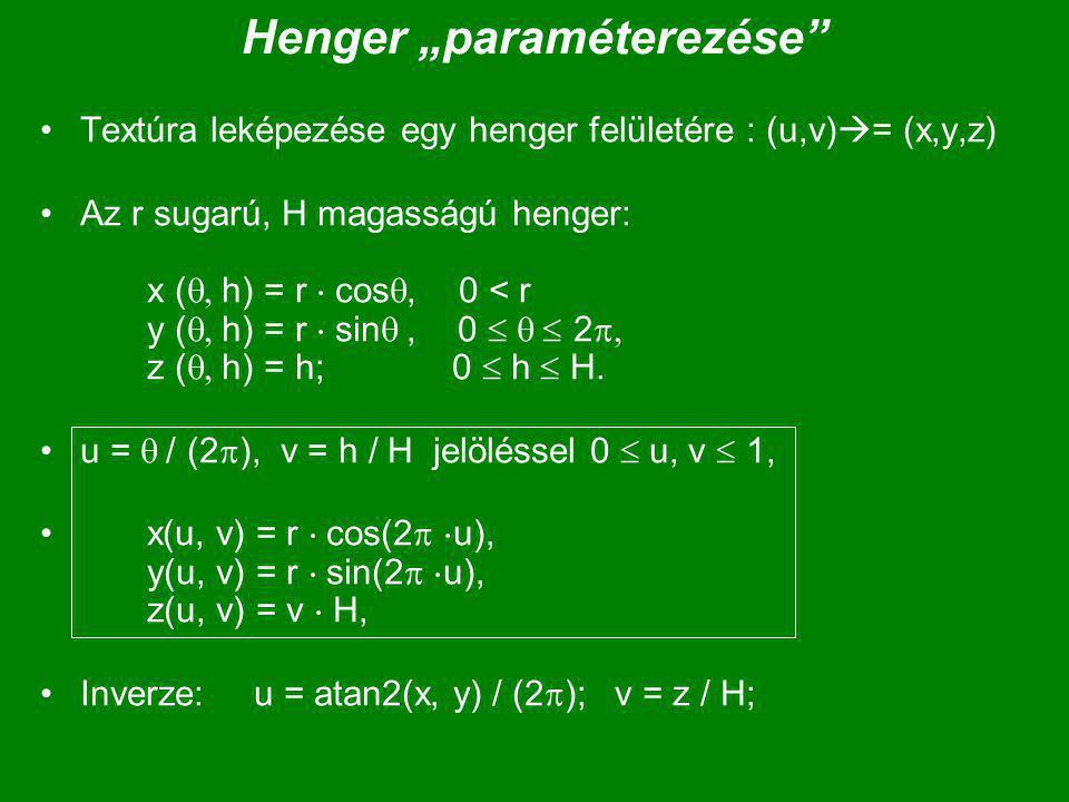 """Henger """"paraméterezése Textúra leképezése egy henger felületére : (u,v)  = (x,y,z) Az r sugarú, H magasságú henger: x (  h) = r  cos , 0 < r y (  h) = r  sin , 0   2  z (  h) = h; 0  h  H."""