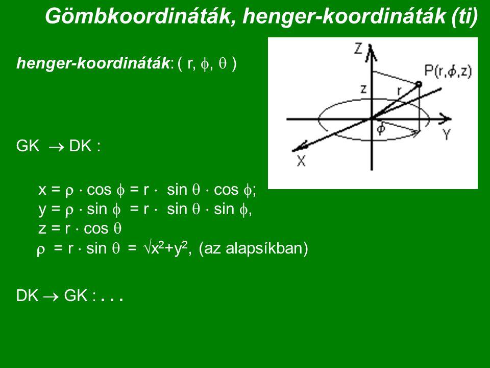 Gömbkoordináták, henger-koordináták (ti) henger-koordináták: ( r, ,  ) GK  DK : x =  cos  = r  sin   cos  ; y =  sin  = r  sin   sin