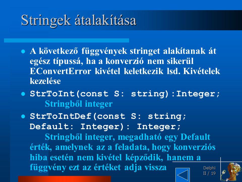 Delphi Delphi II / 19 Stringek átalakítása A következő függvények stringet alakítanak át egész típussá, ha a konverzió nem sikerül EConvertError kivét