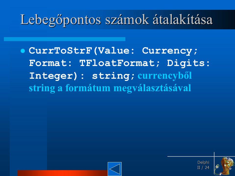 Delphi Delphi II / 24 Lebegőpontos számok átalakítása CurrToStrF(Value: Currency; Format: TFloatFormat; Digits: Integer): string; currencyből string a