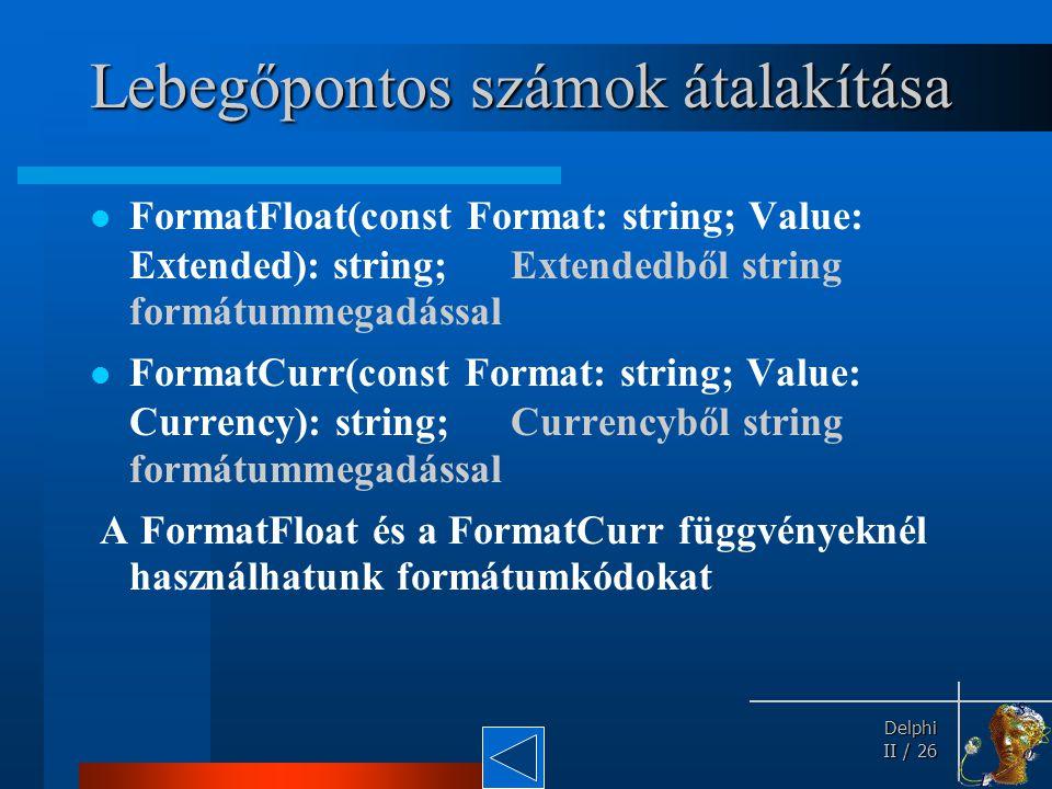 Delphi Delphi II / 26 Lebegőpontos számok átalakítása FormatFloat(const Format: string; Value: Extended): string;Extendedből string formátummegadással