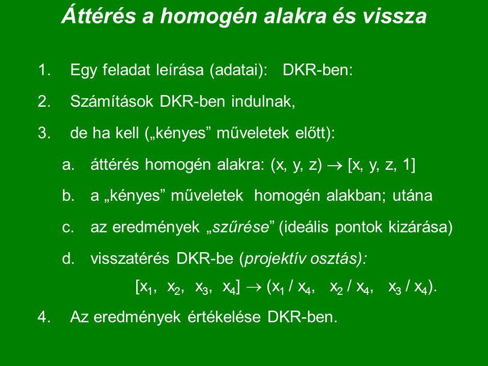 """Áttérés a homogén alakra és vissza 1.Egy feladat leírása (adatai): DKR-ben: 2.Számítások DKR-ben indulnak, 3.de ha kell (""""kényes"""" műveletek előtt): a."""