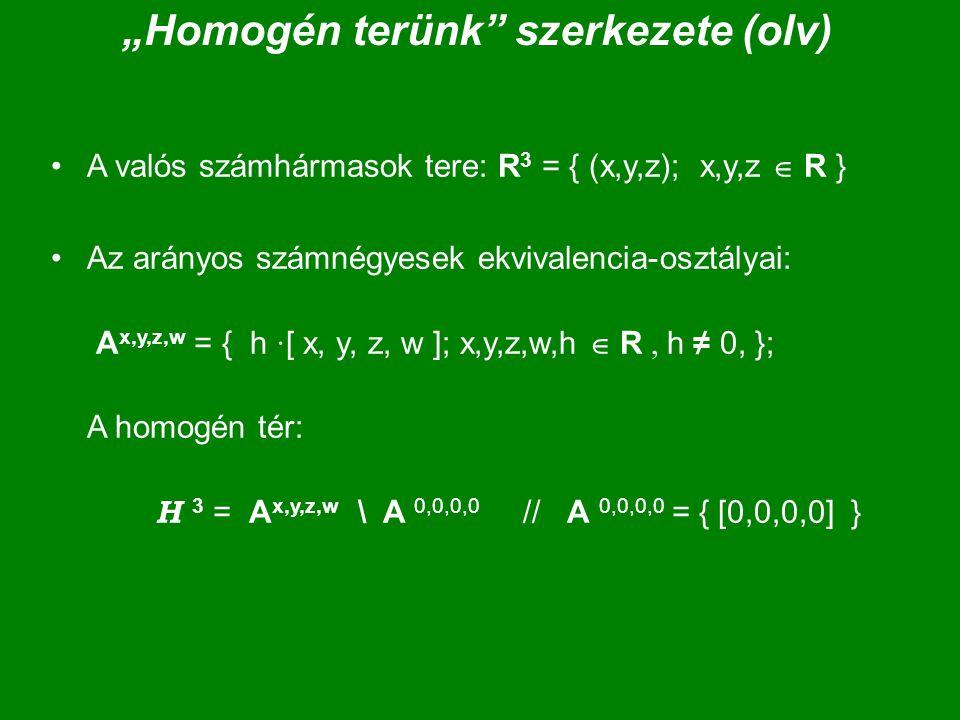 """""""Homogén terünk"""" szerkezete (olv) A valós számhármasok tere: R 3 = { (x,y,z); x,y,z  R } Az arányos számnégyesek ekvivalencia-osztályai: A x,y,z,w ="""