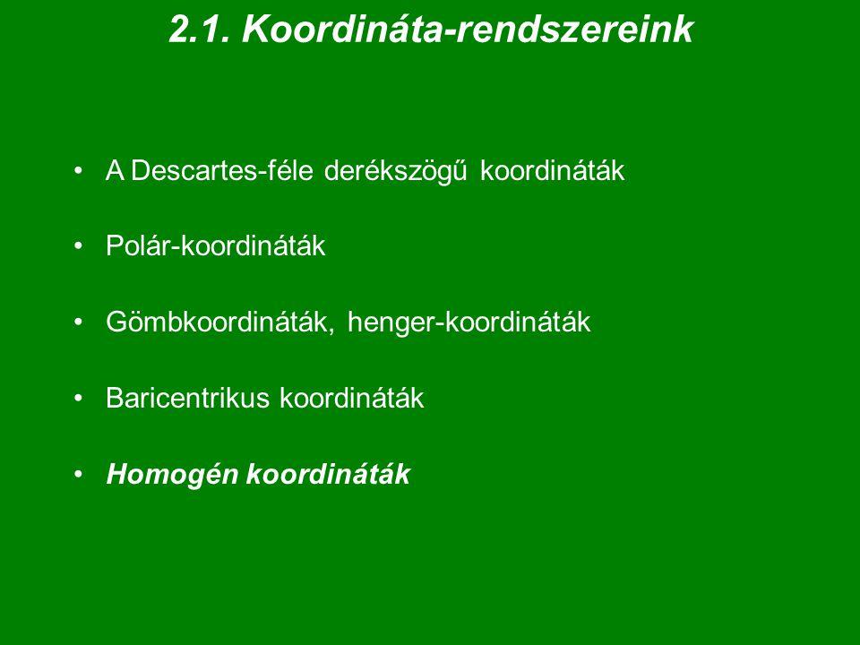 """Homogén koordináták (1) A tér (közönséges részének) egy derékszögű KR-ében O : közönséges pont; belőle X, Y, Z tengelyek, és E pont P = (x, y, z)  """"homogén koordináták : P = (x, y, z)  [x, y, z, 1]  h  [x, y, z, 1] = [ h  x, h  y, h  z, h ]; h  0 Arányos számnégyesek ekvivalencia-osztálya (!) Figyelem: [ x, y, z, w ]  h  [ -x, -y, -z, -w ] !!"""
