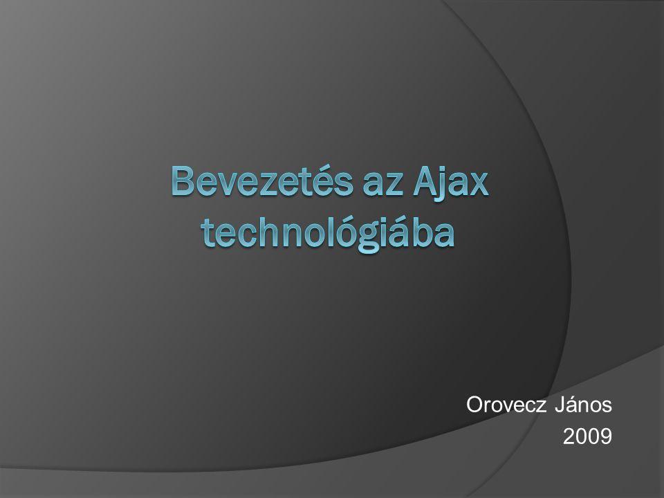 Tartalomjegyzék  Az Ajax története  HTTP-kérések és válaszok  XMLHttp-kérések  Egyéb Ajax technika  XML