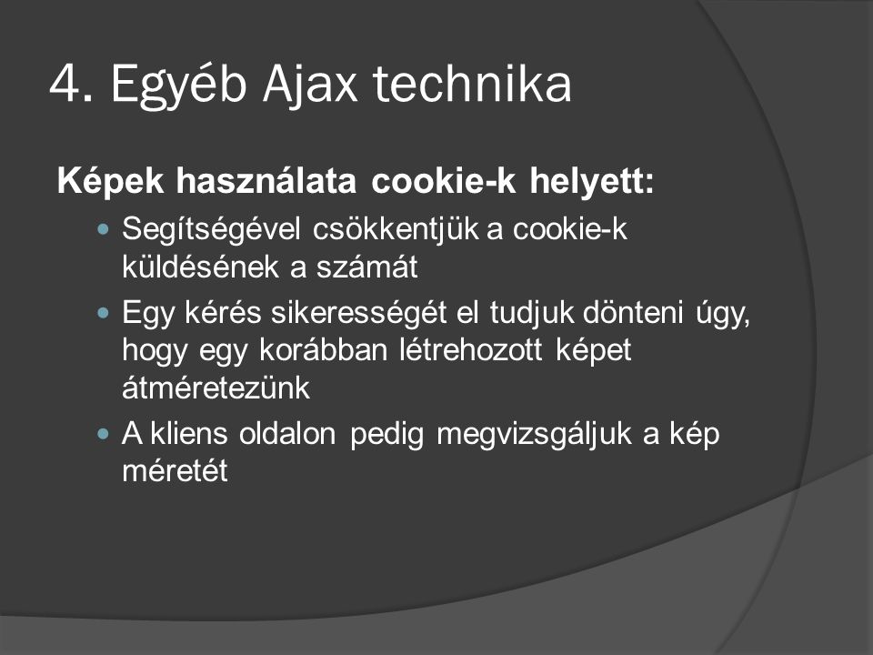 4. Egyéb Ajax technika Képek használata cookie-k helyett: Segítségével csökkentjük a cookie-k küldésének a számát Egy kérés sikerességét el tudjuk dön