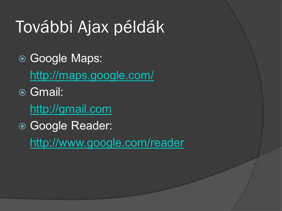 További Ajax példák  Google Maps: http://maps.google.com/  Gmail: http://gmail.com  Google Reader: http://www.google.com/reader