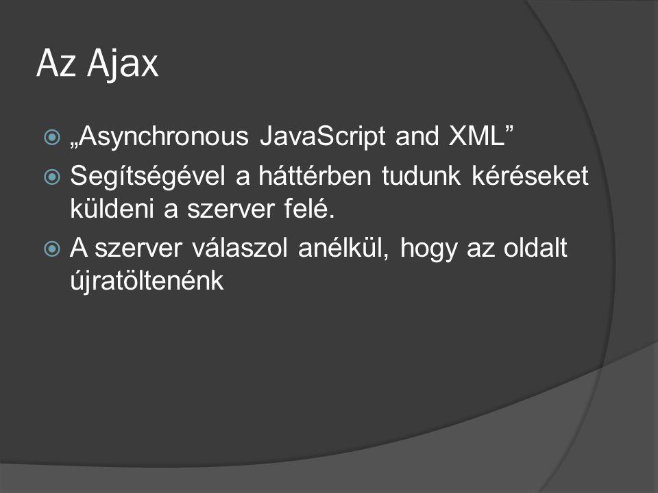 XHR válasz function setOutput(){ if(httpObject.readyState == 4 && httpObject.status == 200) { document.getElementById(content_id).innerHTML = httpObject.responseText } Meghívás: