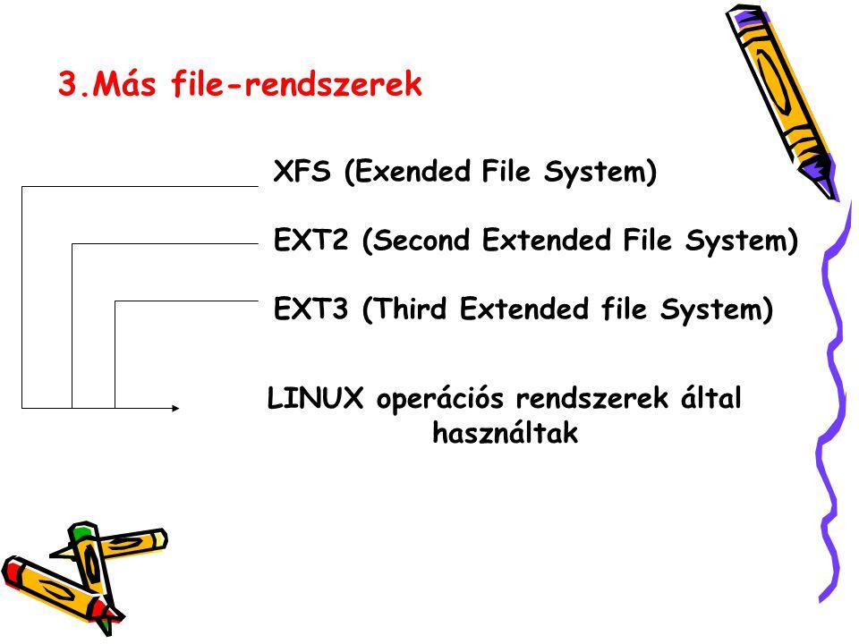 3.Más file-rendszerek XFS (Exended File System) EXT2 (Second Extended File System) EXT3 (Third Extended file System) LINUX operációs rendszerek által használtak