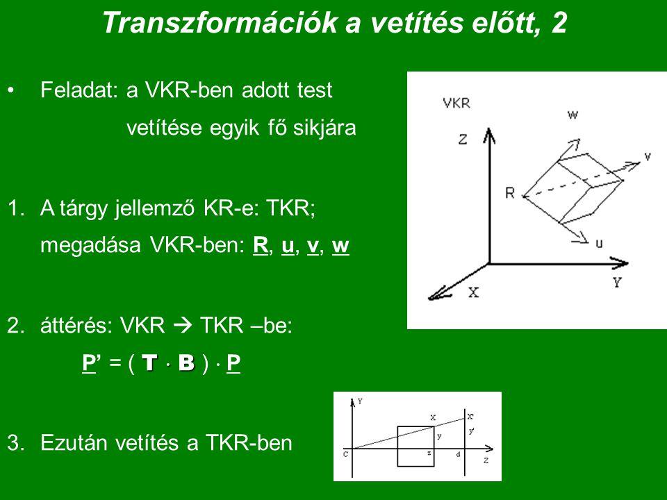 Transzformációk a vetítés előtt, 2 Feladat: a VKR-ben adott test vetítése egyik fő sikjára 1.A tárgy jellemző KR-e: TKR; megadása VKR-ben: R, u, v, w