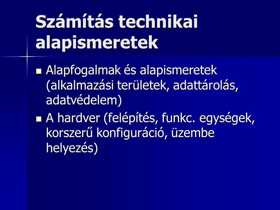 Számítás technikai alapismeretek Alapfogalmak és alapismeretek (alkalmazási területek, adattárolás, adatvédelem) Alapfogalmak és alapismeretek (alkalm