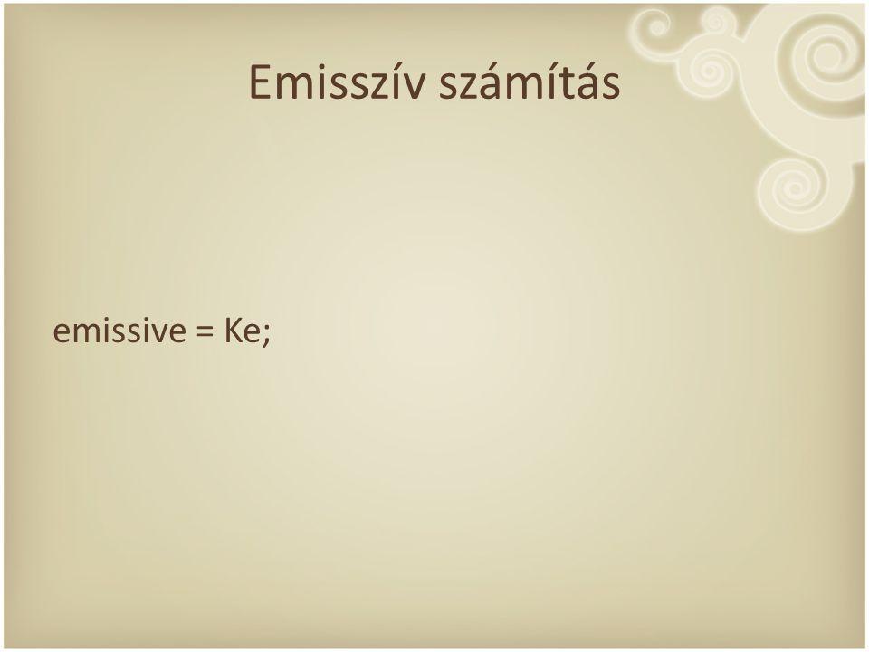 Emisszív számítás emissive = Ke;