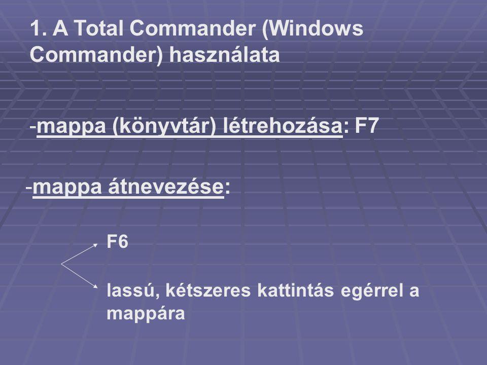 1. A Total Commander (Windows Commander) használata -mappa (könyvtár) létrehozása: F7 -mappa átnevezése: F6 lassú, kétszeres kattintás egérrel a mappá