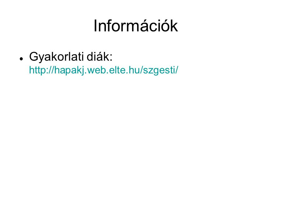 Információk Gyakorlati diák: http://hapakj.web.elte.hu/szgesti/