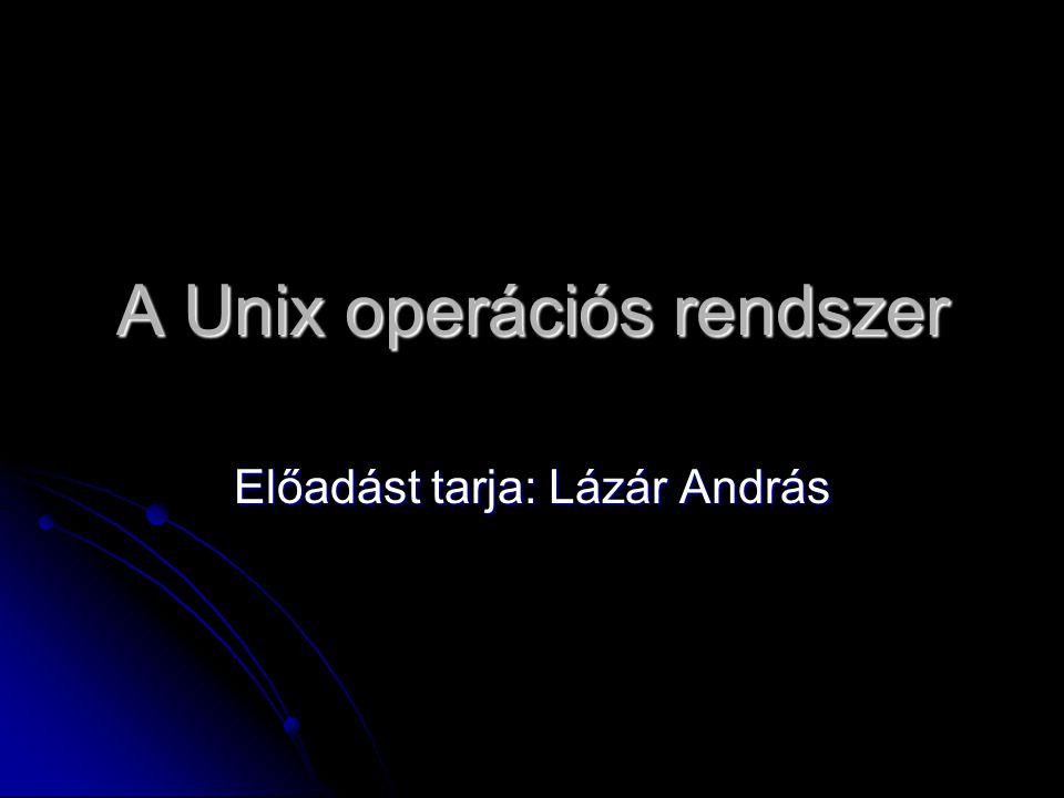 A Unix operációs rendszer Előadást tarja: Lázár András