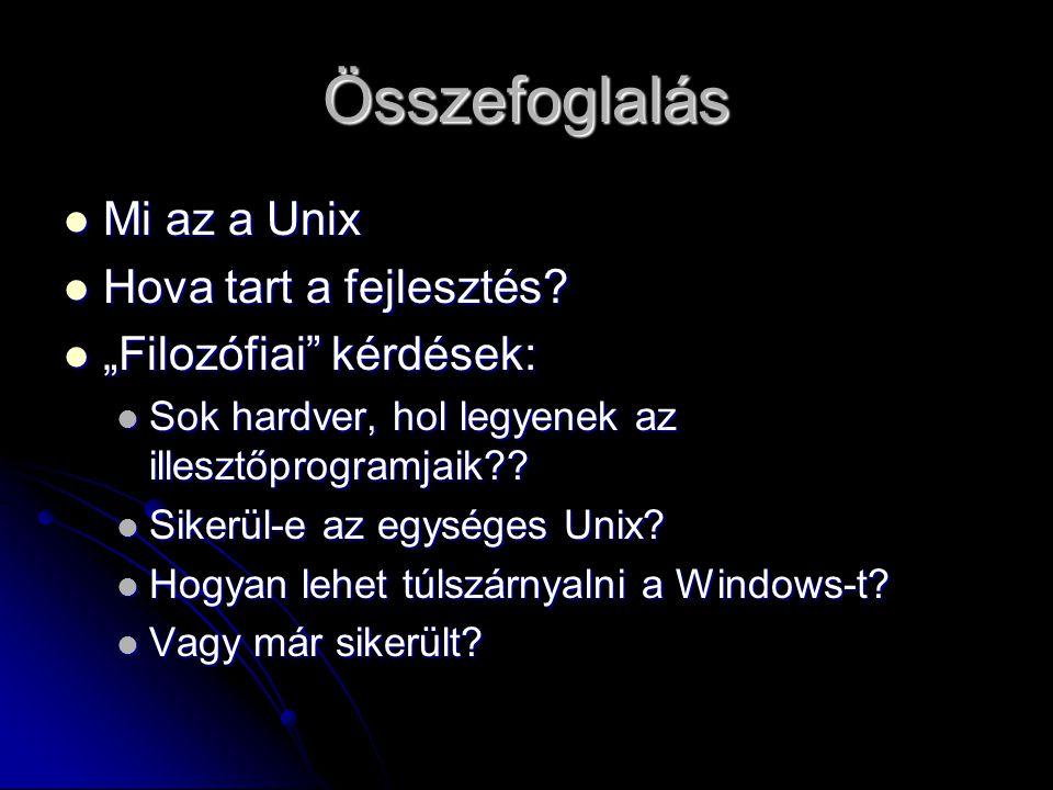 Összefoglalás Mi az a Unix Mi az a Unix Hova tart a fejlesztés.