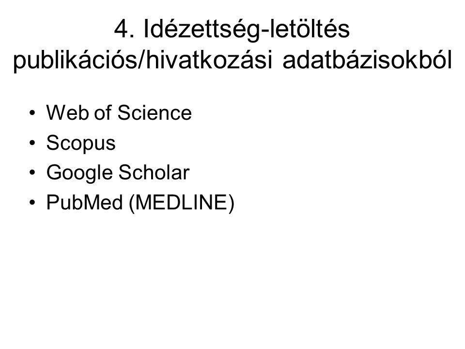 4. Idézettség-letöltés publikációs/hivatkozási adatbázisokból Web of Science Scopus Google Scholar PubMed (MEDLINE)