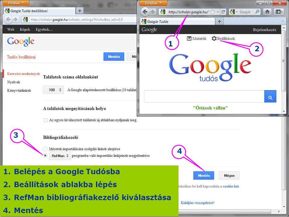 1.Belépés a Google Tudósba 2.Beállítások ablakba lépés 3.RefMan bibliográfiakezelő kiválasztása 4.Mentés 1 2 3 4