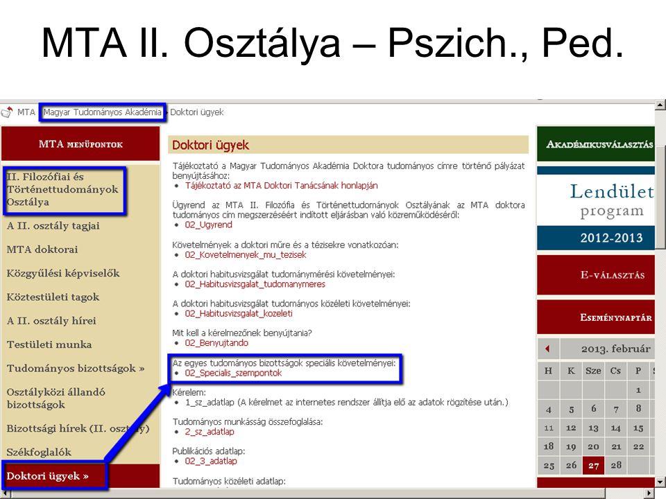 Pszichológia – MTA doktora szint A pályázó maga dönt, hogy az alábbi A vagy B pontok közül melyiket választja, és a bizottság eszerint értékeli A.A tudományos teljesítmény elvárt szakmai visszhangja az életpálya során legalább 200 PsychInfo vagy SCI [Web of Science] hivatkozás, és legalább 8-as h-index B.Legalább 120 pont az alábbi táblázat pontozási rendszere alapján http://mta.hu/fileadmin/2009/Doktori_eljaras/02_6Specialis_szempontok.doc http://mta.hu/fileadmin/2009/Doktori_eljaras/02_6Specialis_szempontok.doc