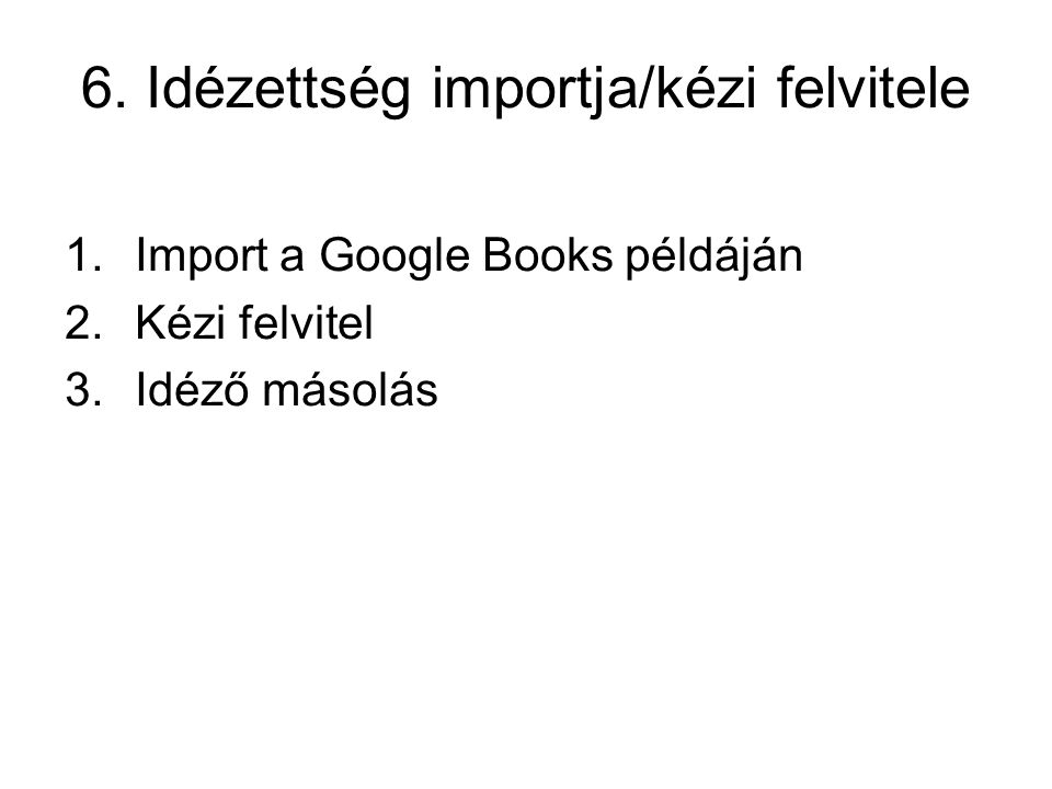 6. Idézettség importja/kézi felvitele 1.Import a Google Books példáján 2.Kézi felvitel 3.Idéző másolás