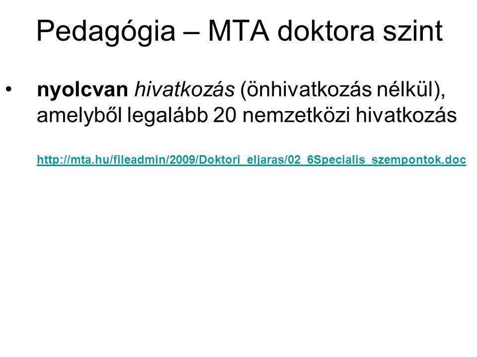 Pedagógia – MTA doktora szint nyolcvan hivatkozás (önhivatkozás nélkül), amelyből legalább 20 nemzetközi hivatkozás http://mta.hu/fileadmin/2009/Dokto