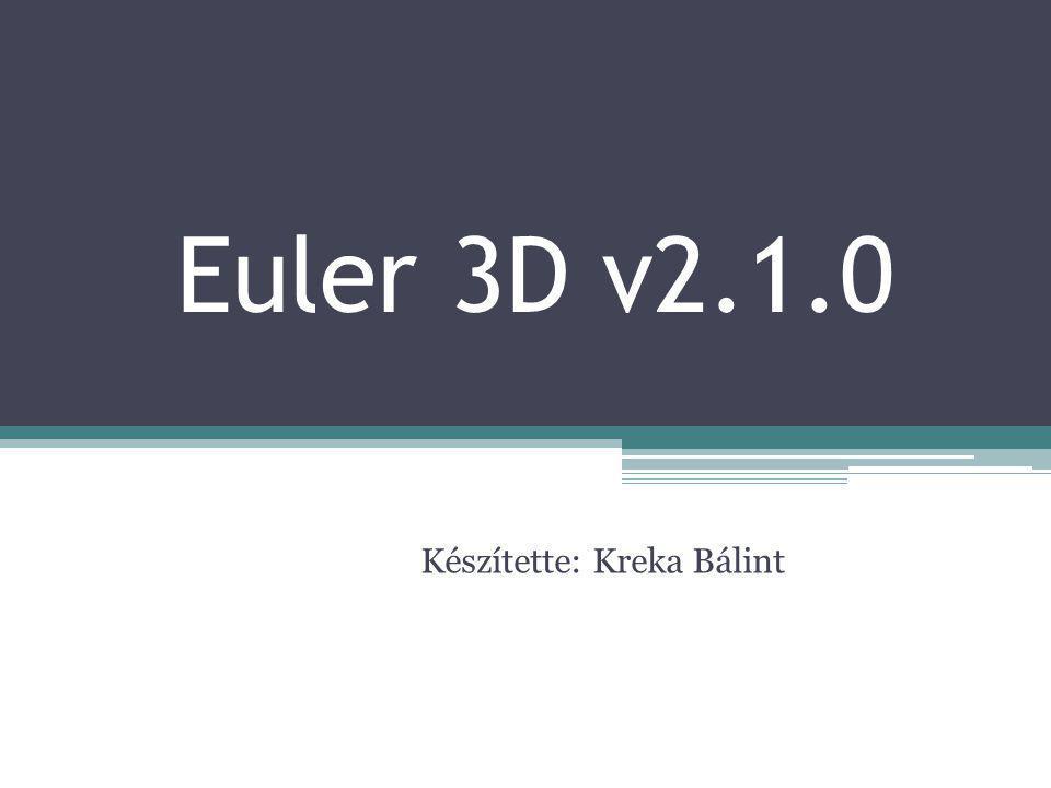 Euler 3D v2.1.0 Készítette: Kreka Bálint