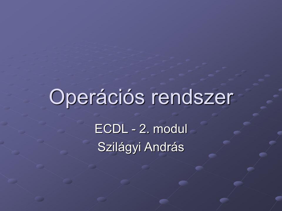 Operációs rendszer ECDL - 2. modul Szilágyi András