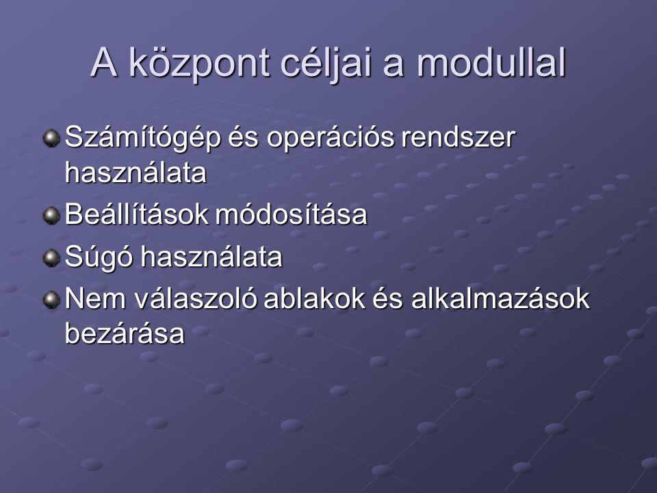 A központ céljai a modullal Számítógép és operációs rendszer használata Beállítások módosítása Súgó használata Nem válaszoló ablakok és alkalmazások bezárása