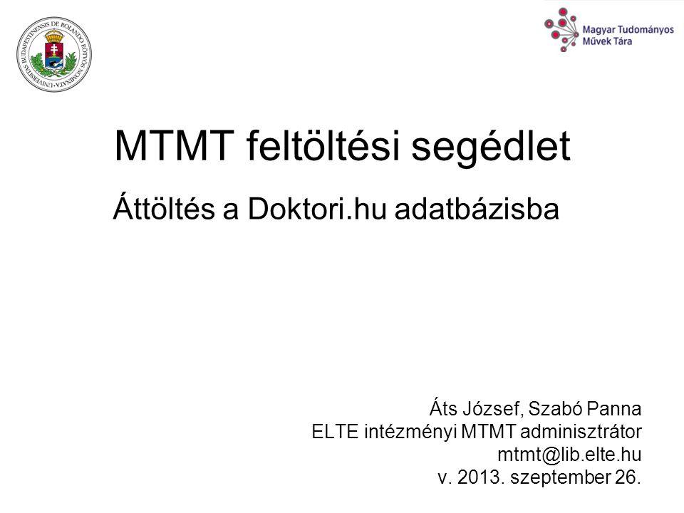 MTMT feltöltési segédlet Áts József, Szabó Panna ELTE intézményi MTMT adminisztrátor mtmt@lib.elte.hu v. 2013. szeptember 26. Áttöltés a Doktori.hu ad