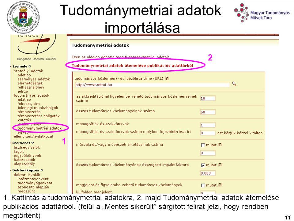 11 Tudománymetriai adatok importálása 1. Kattintás a tudománymetriai adatokra, 2. majd Tudománymetriai adatok átemelése publikációs adattárból. (felül