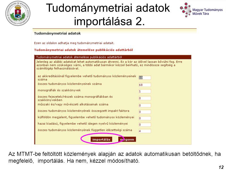12 Tudománymetriai adatok importálása 2. Az MTMT-be feltöltött közlemények alapján az adatok automatikusan betöltődnek, ha megfelelő, importálás. Ha n