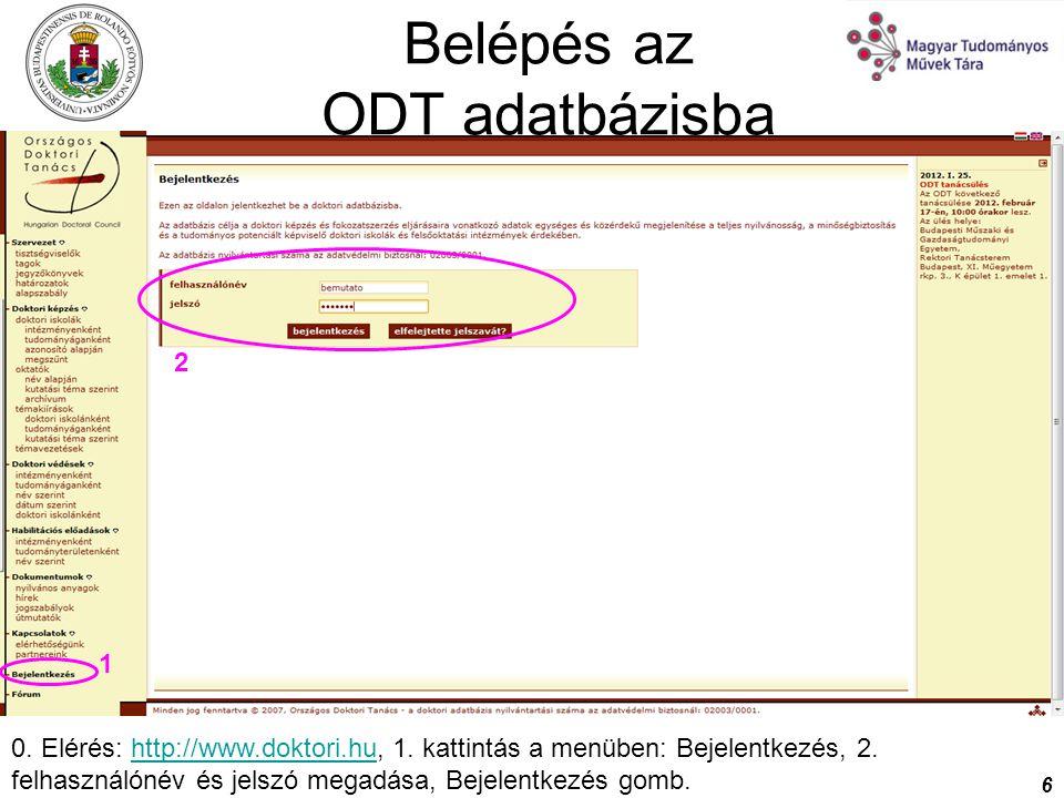 6 Belépés az ODT adatbázisba 1 0. Elérés: http://www.doktori.hu, 1. kattintás a menüben: Bejelentkezés, 2. felhasználónév és jelszó megadása, Bejelent