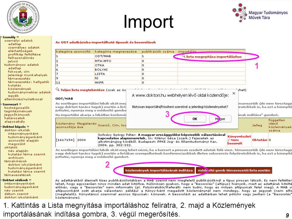 9 Import 1. Kattintás a Lista megnyitása importáláshoz feliratra, 2. majd a Közlemények importálásának indítása gombra, 3. végül megerősítés. 1 2 3