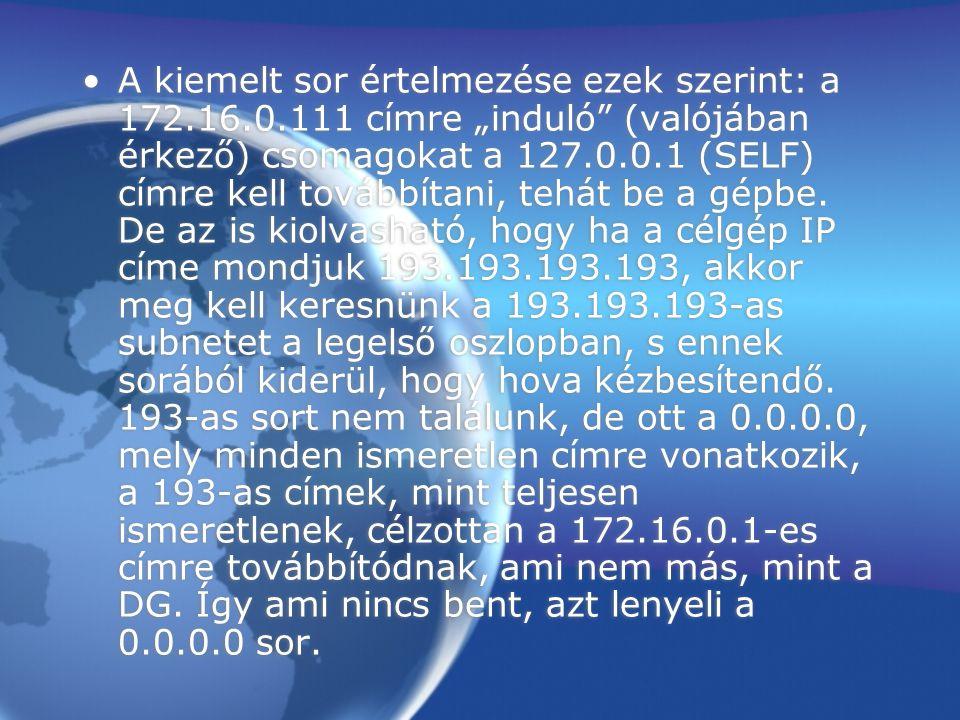 """A kiemelt sor értelmezése ezek szerint: a 172.16.0.111 címre """"induló"""" (valójában érkező) csomagokat a 127.0.0.1 (SELF) címre kell továbbítani, tehát b"""