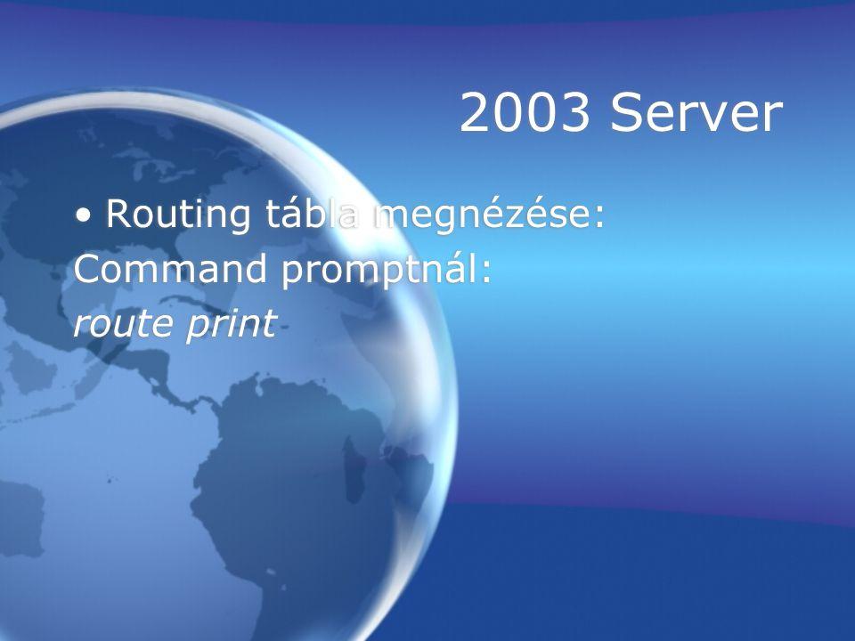 2003 Server Routing tábla megnézése: Command promptnál: route print Routing tábla megnézése: Command promptnál: route print
