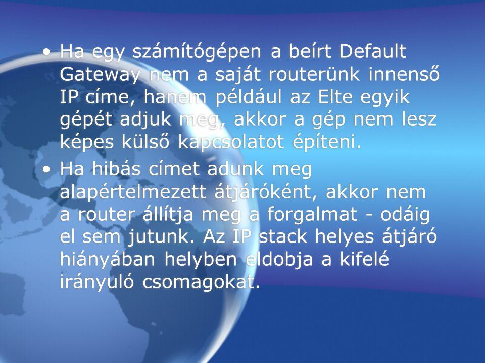 Ha egy számítógépen a beírt Default Gateway nem a saját routerünk innenső IP címe, hanem például az Elte egyik gépét adjuk meg, akkor a gép nem lesz k