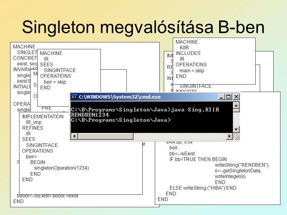 Singleton megvalósítása B-ben MACHINE SINGLETON CONCRETE_VARIABLES exist, singletonData INVARIANT singletonData:NAT & exist:BOOL INITIALISATION single