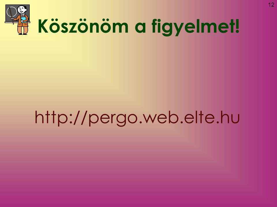 12 Köszönöm a figyelmet! http://pergo.web.elte.hu