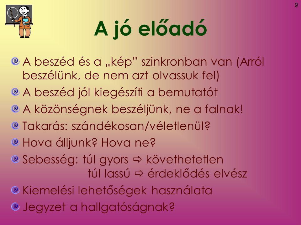10 Fontosabb linkek http://www.microsoft.com/hun/kisvall alat/themes/office/article6.mspx http://www.okm.gov.hu/letolt/nagypr ezi_bologna.ppt http://www.sulinet.hu/irod/2005/mire_j o_ppt.ppt http://www.rendorseg.pecs.hu/uj/shar e/letolt.php?tipus=1&id=68