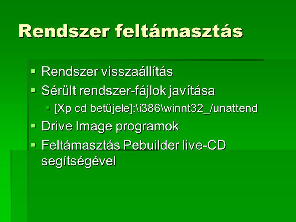 Rendszer feltámasztás  Rendszer visszaállítás  Sérült rendszer-fájlok javítása  [Xp cd betűjele]:\i386\winnt32_/unattend  Drive Image programok  Feltámasztás Pebuilder live-CD segítségével