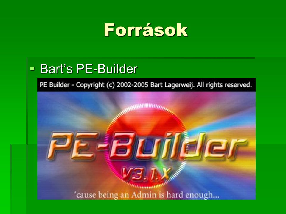 Források  Bart's PE-Builder