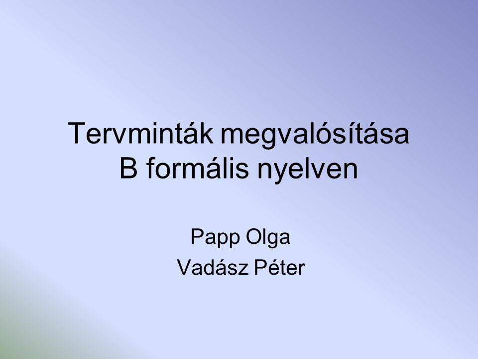 Tervminták megvalósítása B formális nyelven Papp Olga Vadász Péter