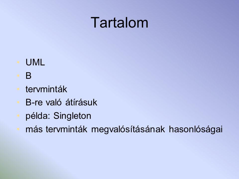 Tartalom UML B tervminták B-re való átírásuk példa: Singleton más tervminták megvalósításának hasonlóságai