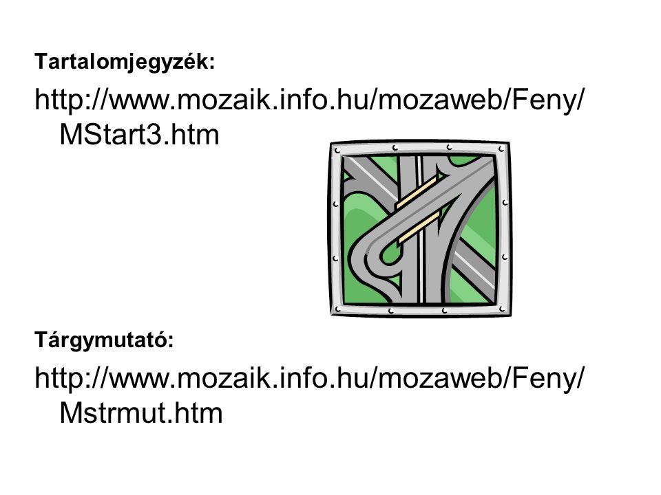 Tartalomjegyzék: http://www.mozaik.info.hu/mozaweb/Feny/ MStart3.htm Tárgymutató: http://www.mozaik.info.hu/mozaweb/Feny/ Mstrmut.htm