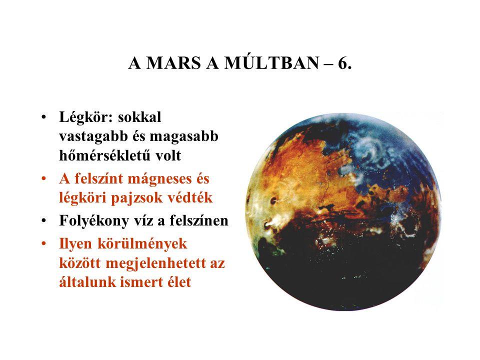 A MARS A MÚLTBAN – 6. Légkör: sokkal vastagabb és magasabb hőmérsékletű volt A felszínt mágneses és légköri pajzsok védték Folyékony víz a felszínen I