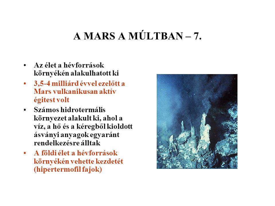 A MARS A MÚLTBAN – 7. Az élet a hévforrások környékén alakulhatott ki 3,5-4 milliárd évvel ezelőtt a Mars vulkanikusan aktív égitest volt Számos hidro