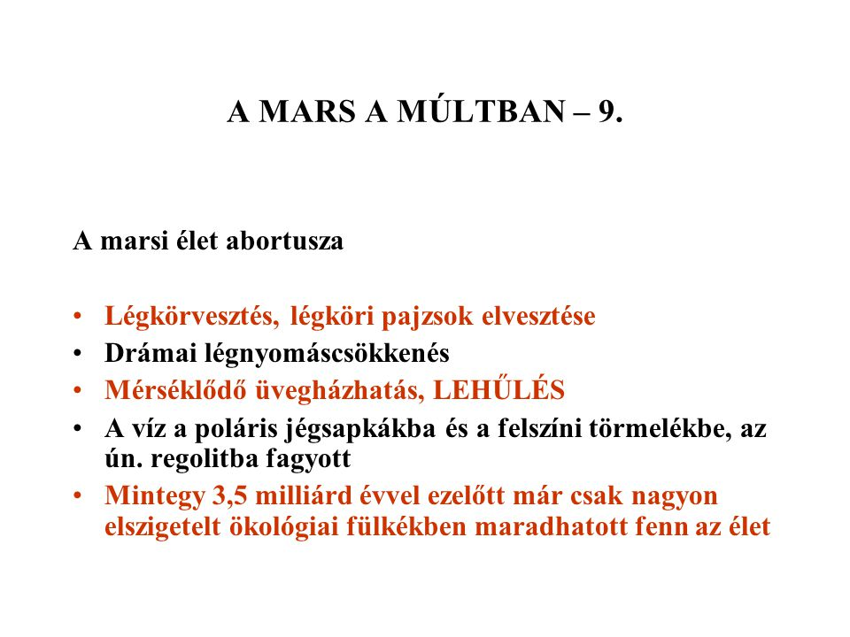 A MARS A MÚLTBAN – 9. A marsi élet abortusza Légkörvesztés, légköri pajzsok elvesztése Drámai légnyomáscsökkenés Mérséklődő üvegházhatás, LEHŰLÉS A ví
