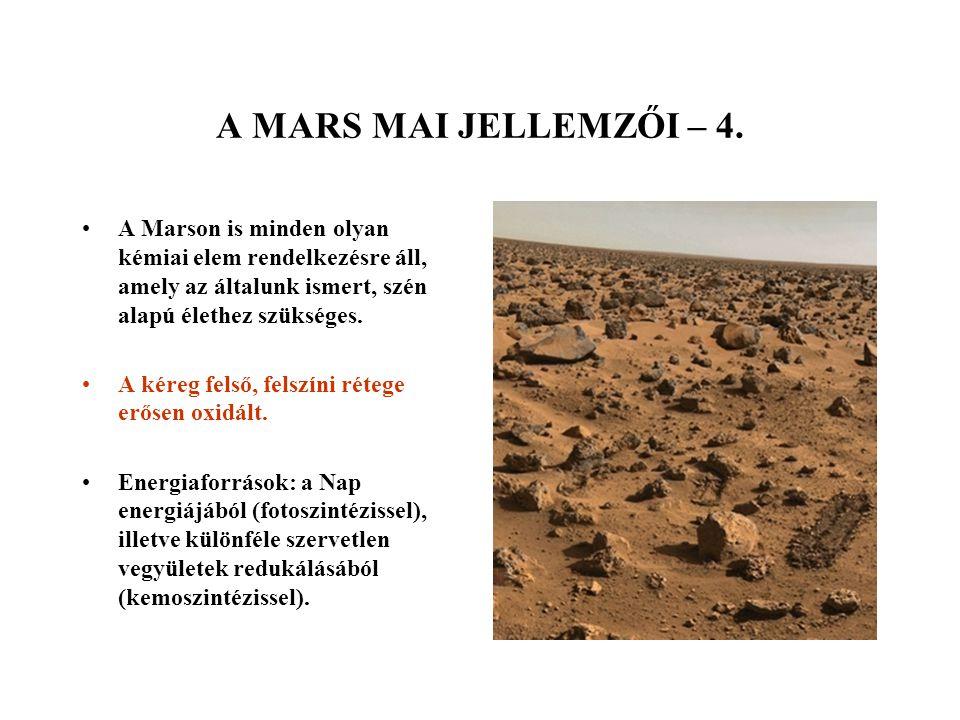 A MARS MAI JELLEMZŐI – 4. A Marson is minden olyan kémiai elem rendelkezésre áll, amely az általunk ismert, szén alapú élethez szükséges. A kéreg fels